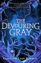 The Devouring Gray ebook by Christine Lynn Herman