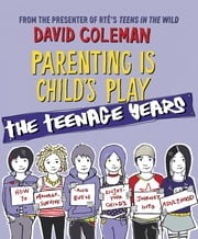 Parenting is Child's Play: The Teenage Years - The Teenage Years ebook by David Coleman