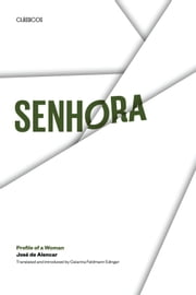 Senhora - Profile of a Woman ebook by José de Alencar,Catarina Feldmann Edinger