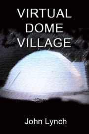 Virtual Dome Village ebook by John Lynch