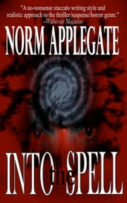 Into the Spell, A Paranormal Thriller ebook by Norm Applegate