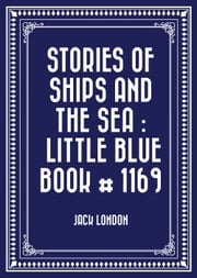 Stories of Ships and the Sea : Little Blue Book # 1169 ebook by Jack London