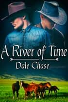 A River of Time ebook by Dale Chase