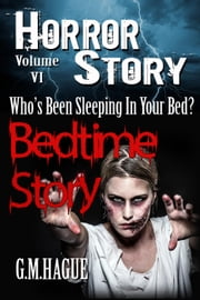 Bedtime Story - Horror Story Volumes, #6 ebook by G.M.Hague