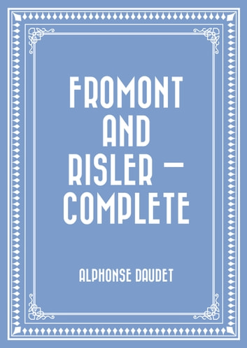 Fromont and Risler — Complete ebook by Alphonse Daudet