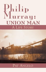 Philip Murray: Union Man - A Life Story ebook by Pat Angelo