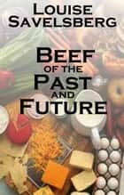 Beef of the Past and Future ebook by Louise Savelsberg