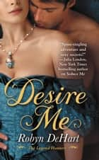 Desire Me ebook by Robyn DeHart