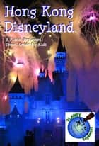 Hong Kong Disneyland 2012 - A Planet Explorers Travel Guide for Kids ebook by Laura Schaefer
