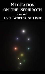 Meditation on the Sephiroth and the Four Worlds of Light ebook by Benjamin Miro