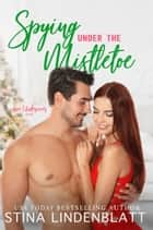 Spying Under the Mistletoe ebook by Stina Lindenblatt