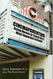 Cinemaparenting - Using Movies to Teach Life's Most Important Lessons ebook by Gary Solomon