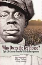 Who Owns the Ice House? ebook by Gary G. Schoeniger,Clifton L. Taulbert
