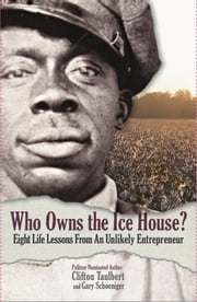 Who Owns the Ice House? - Eight Life Lessons from an Unlikely Entrepreneur ebook by Gary G. Schoeniger, Clifton L. Taulbert