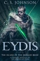 Eydis: The Island of the Dragon Bride - The Legend of Eydis, #0 ebook by C. S. Johnson