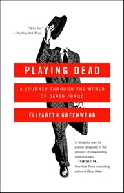 Playing Dead - A Journey Through the World of Death Fraud ebook by Elizabeth Greenwood