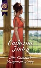 The Captain's Disgraced Lady (Mills & Boon Historical) (The Chadcombe Marriages) ebook by Catherine Tinley