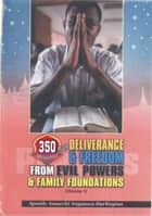 350-Prayers for Deliverance from evil Powers and bad Foundations ebook by Amaechi Anyanwu