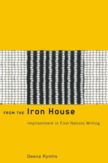 From the Iron House - Imprisonment in First Nations Writing ebook by Deena Rymhs