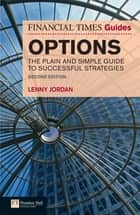 The Financial Times Guide to Options ebook by Lenny. Jordan