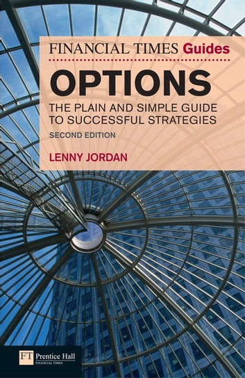 The Financial Times Guide to Options - The Plain and Simple Guide to Successful Strategies ebook by Lenny. Jordan