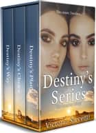 Destiny's Series Box Set - The Complete Trilogy ebook by Victoria Saccenti