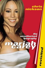 Mariah Carey Revisited - The Unauthorized Biography ebook by Chris Nickson