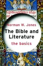 The Bible and Literature: The Basics ebook by Norman W. Jones