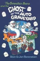 The Berenstain Bears and the Ghost of the Auto Graveyard ebook by Stan Berenstain, Jan Berenstain