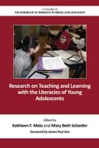 Research on Teaching and Learning with the Literacies of Young Adolescents ebook by Kathleen F. Malu,Mary Beth Schaefer