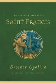 The Little Flowers of Saint Francis ebook by Brother Ugolino Boniscambi,Jon M. Sweeney