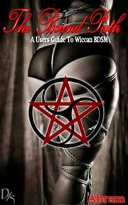 The Bound Path: A Guide To Wiccan BDSM ebook by Abram