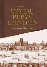 Inside Pepys' London ebook by Jonathan Bastable
