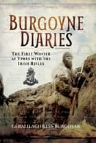 Burgoyne Diaries - The First Winter at Ypres with the Irish Rifles ebook by Gerald Achilles Burgoyne