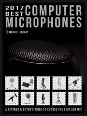 2017 Best Computer Microphones - Reviews & Buyer's Guide to choose the best mic ebook by Mobile Library