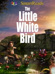 SmartReads The Little White Bird - Adapted from the Classic by JM Barrie ebook by Giglets