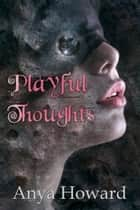 Playful Thoughts ebook by Anya Howard