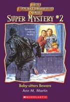 The Baby-Sitters Club Super Mystery #2: Baby-Sitters Beware ebook by Ann M. Martin