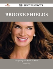 Brooke Shields 175 Success Facts - Everything you need to know about Brooke Shields ebook by Thomas Lang