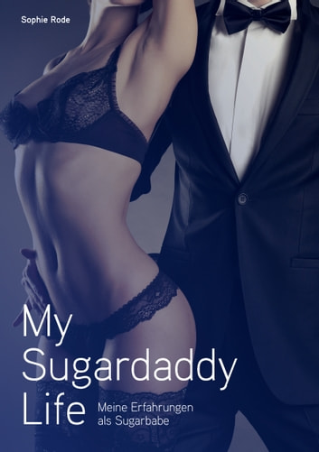 My Sugardaddy Life - Meine Erfahrungen als Sugarbabe ebook by Sophie Rode