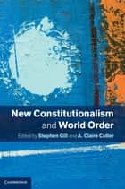 New Constitutionalism and World Order ebook by Stephen Gill, A. Claire Cutler