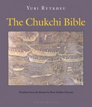 The Chukchi Bible ebook by Yuri Rytkheu,Ilona Yazhbin Chavasse