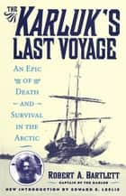 The Karluk's Last Voyage - An Epic of Death and Survival in the Arctic ebook by Robert A. Capt. Bartlett, Edward E. Leslie