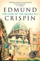 The Case of the Gilded Fly: A Gervase Fen Mystery eBook by Edmund Crispin