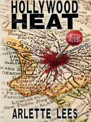 Hollywood Heat - A Mystery Novel ebook by Arlette Lees