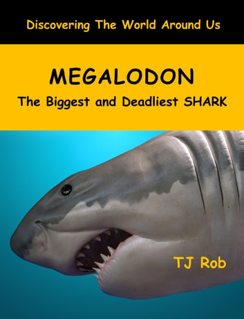 Megalodon - The Biggest and Deadliest SHARK (Age 6 and above) ebook by TJ Rob