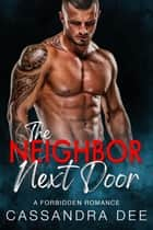 The Neighbor Next Door - A Forbidden Romance ebook by Cassandra Dee