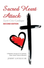 Sacred Heart Attack | Sacrée Crise Cardiaque - A Dramatic Account of an American Heart Attack Victim in Montreal ebook by Jimmy Locklear
