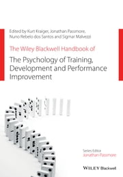 The Wiley Blackwell Handbook of the Psychology of Training, Development, and Performance Improvement ebook by Kurt Kraiger, Jonathan Passmore, Nuno Rebelo dos Santos,...