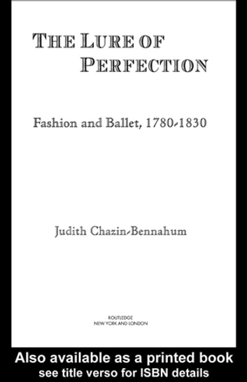 The Lure of Perfection - Fashion and Ballet, 1780-1830 ebook by Judith Bennahum